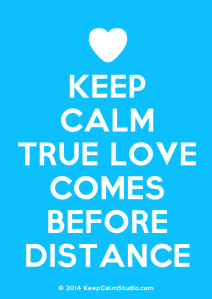 KeepCalmStudio.com-[Love-Heart]-Keep-Calm-True-Love-Comes-Before-Distance